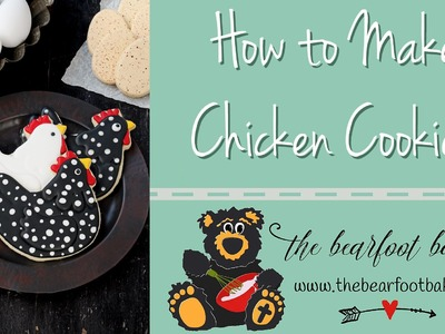 How to Make Chicken Cookies| The Bearfoot Baker