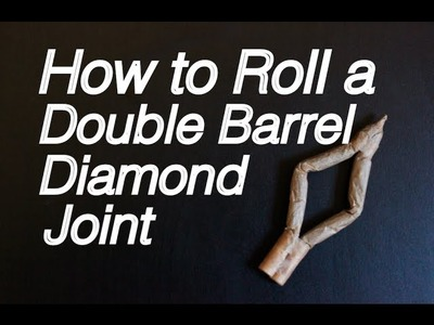 How to Roll a Double Barrel Diamond Joint: Intermediate Tutorial