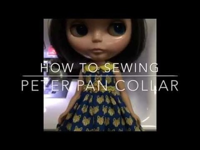 How To Sewing Peter Pan Collar For Blythe Doll