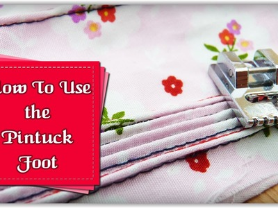 How to Use a Pintuck Foot :: by Babs at MyFieryPhoenix