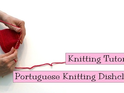 Knitting Tutorial - Portuguese Knitting Dishcloth
