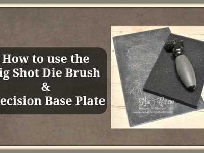 Quick Crafting Tip - How to Use the Big Shot Die Brush & Precision Base Plate