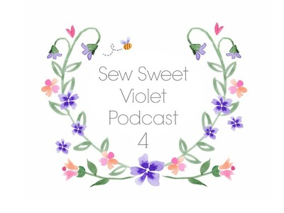 Sew Sweet Violet Podcast episode 4 . .  How Do YOU Like Your Bertie Bott's?