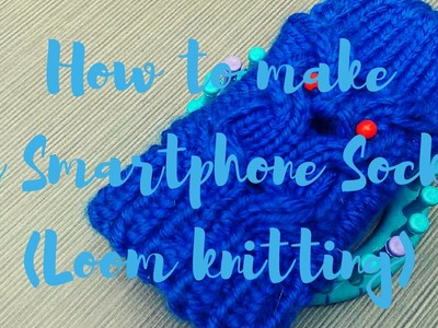The smartphone sock. (loom knitting) part 1
