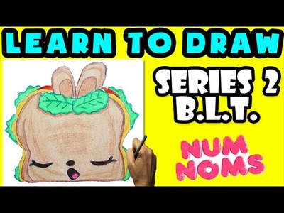 ★How To Draw Num Noms Series 2: B.L.T. ★ Learn How To Draw Num Noms, Drawing Num Noms