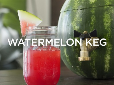 How to Make a Watermelon Keg | Wine Awesomeness