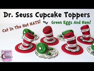 How To Make Dr. Seuss Cupcake Toppers: Cat In The Hat Hats And Green Eggs And Ham