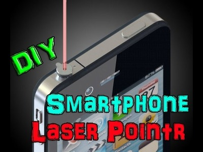 How to make Smart Phone into a Laser Pointer  DIY 