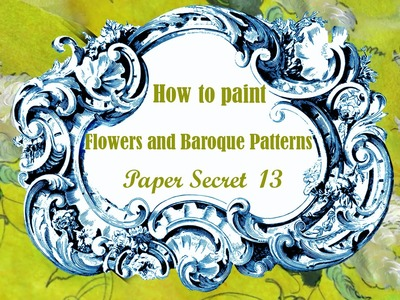 Paper Secret 13 : How to paint flowers and baroque patterns