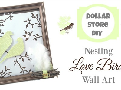 DOLLAR STORE DIY ~ Nesting Love Birds Wall Art ~ Very Classic & Neutral!