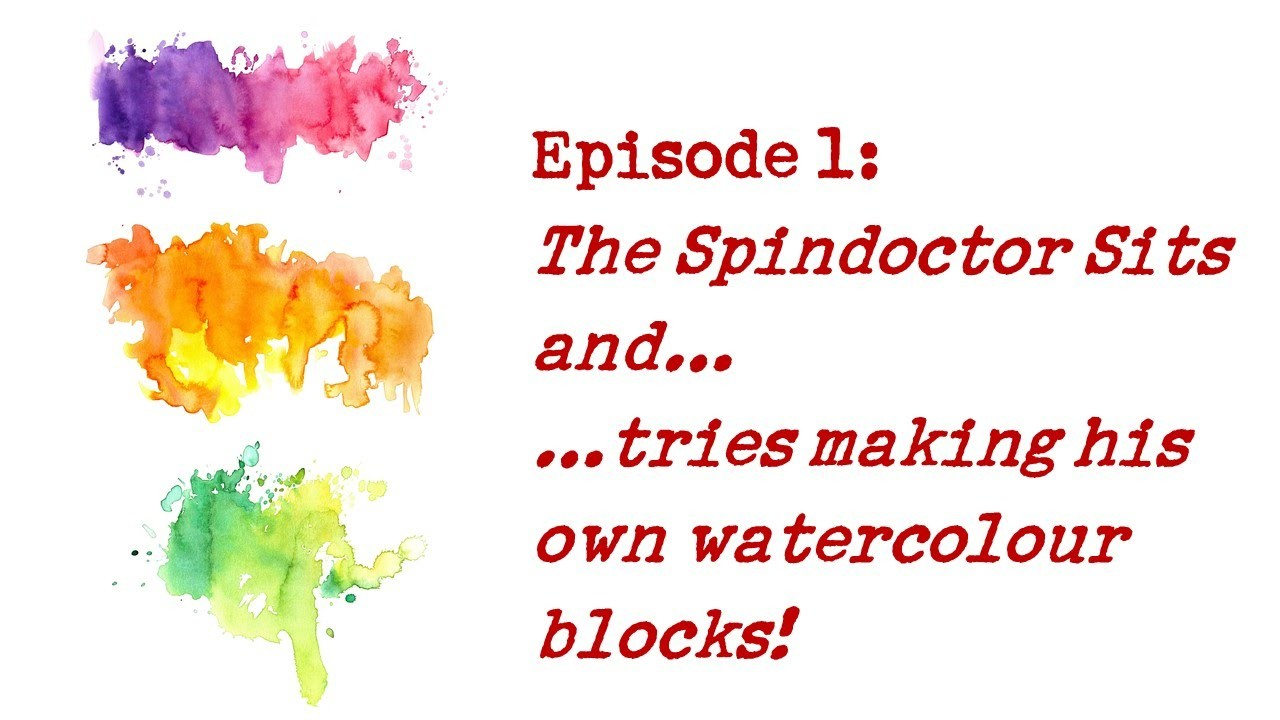 The Spindoctor Sits And. Tries out making DIY watercolour blocks (E01).