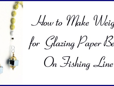 How to Make Weights for Glazing Paper Beads On Fishing Line