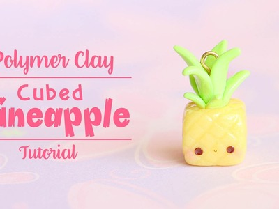 Kawaii Cubed Pineapple│Polymer Clay Tutorial