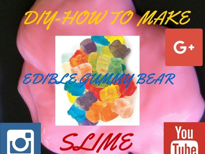 DIY-HOW TO MAKE EDIBLE GUMMY BEAR SLIME