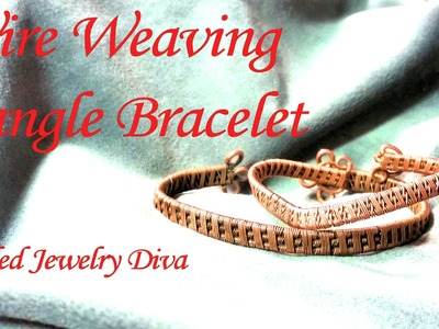 Wire Weaving Tutorial - Wire Bangle Bracelet - Intro to Wire Weaving