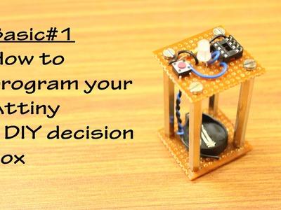 Basic#1: How to program your Attiny || DIY decision box