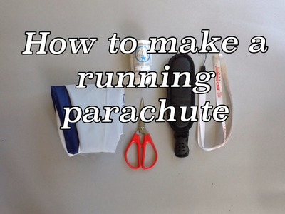 How to make a running parachute (complete tutorial)