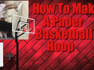How To Make A Paper Basketball Hoop. Trickshots!!!