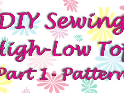 How to Sew High Low Top (Part 1 - Pattern)