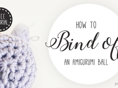 Amigurumi Basics: Learn how to bind off. finish a crochet ball