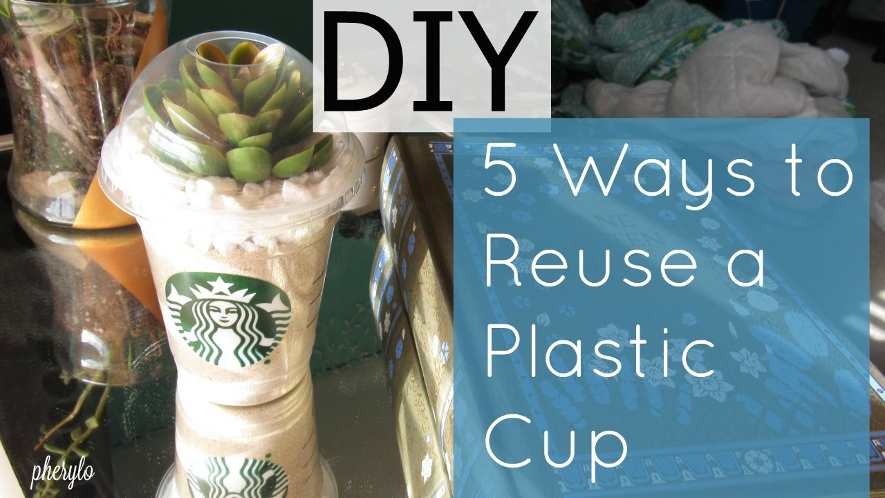 DIY: 5 Ways to Reuse a Plastic Cup