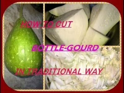 How To Cut Bottle Gourd (Lauki) In Traditional Way. !!!