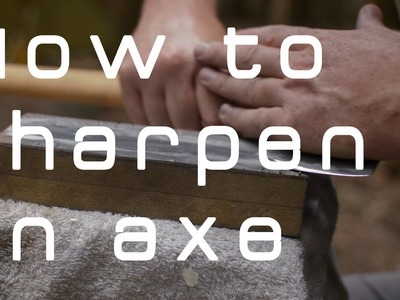 How to sharpen an axe - for bushcraft and woodworking