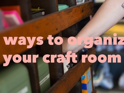 3 ways to organize your craft room