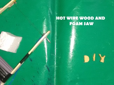 HOW TO MAKE A HOT WIRE FOAM AND WOOD CUTTER