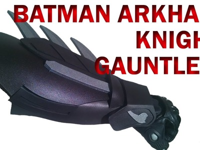 Batman Arkahm Knight Gauntlets How To DIY Foam Armor