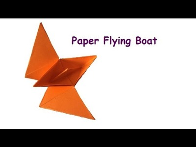 How To Make Paper Flying Boat - Origami