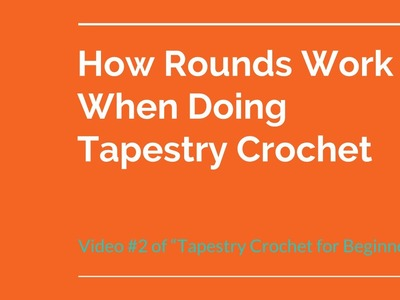 Tapestry Crochet for Beginners: Lesson 2 - How Rounds Work When Doing Tapestry Crochet