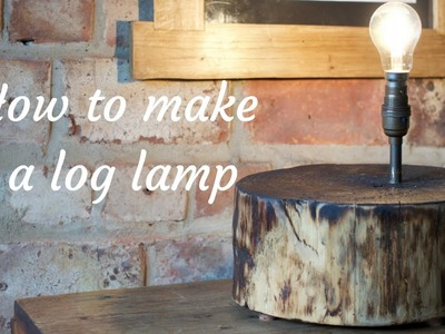 How to make a lamp from a log
