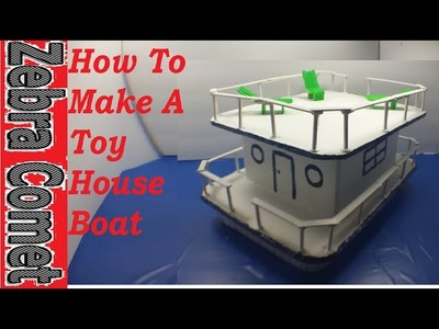 How To Make A Toy House Boat