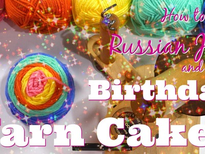 How to Russian Join and make Birthday Yarn Cakes