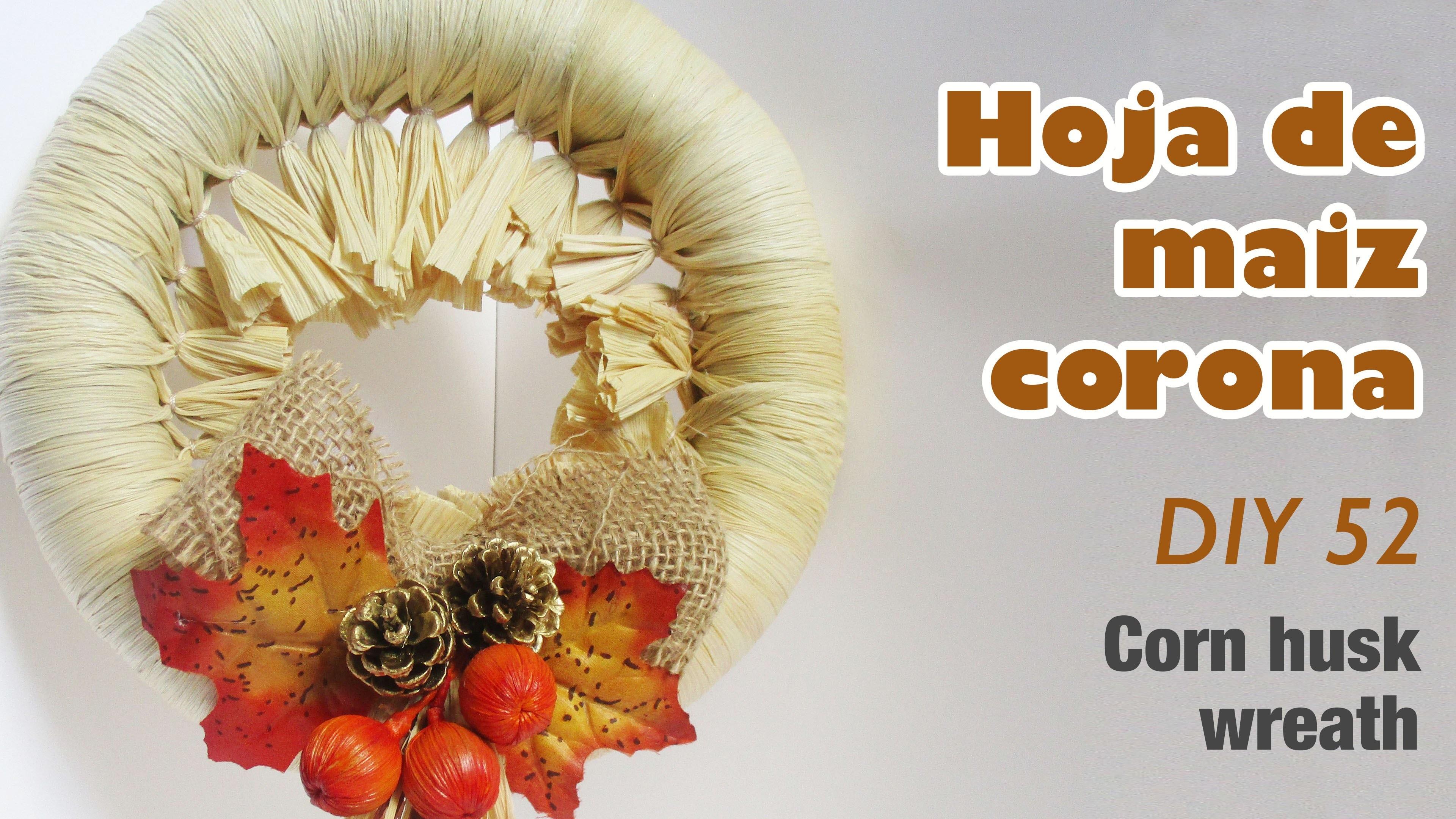 Como hacer corona de hoja de maiz 52.How to make corn husk wreath