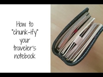 How to 'chunk-ify' your traveler's notebook!