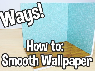 How to Get Smooth Dollhouse Wallpaper Tutorial.  3 Different Ways!