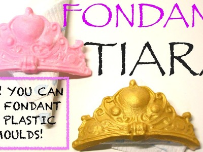 How to make a FONDANT TIARA WITH A CHOCOLATE PLASTIC MOULD!
