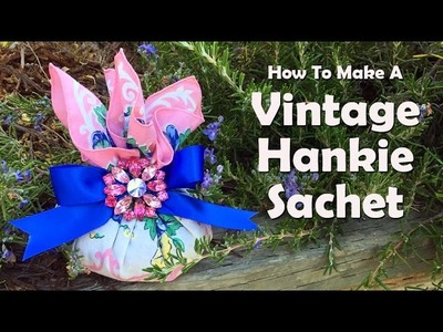 How To Make A Vintage Hankie Sachet