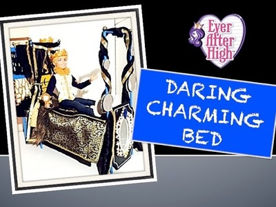 HOW TO MAKE AN EVER AFTER HIGH DARING CHARMING BED