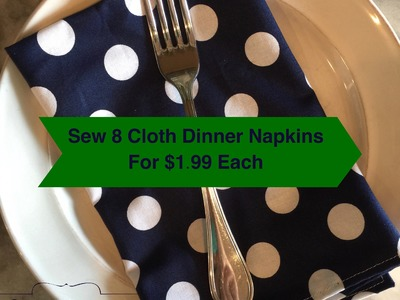 How to sew a set of 8 cloth napkins for $1.99 each