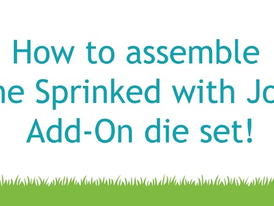 How to assemble the Sprinkled with Joy Add-On