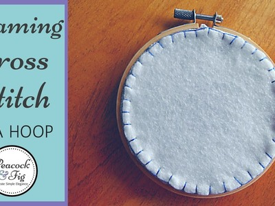 How to frame cross stitch in an embroidery hoop