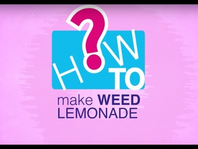 How to: Make Weed Lemonade