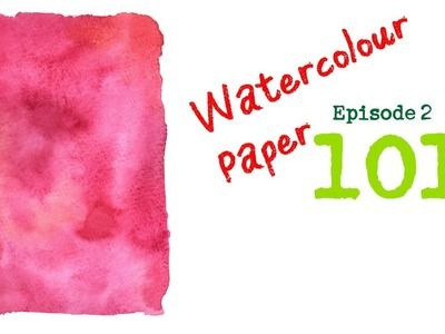 101 Episode 2 - Watercolour Paper 101 For Beginners