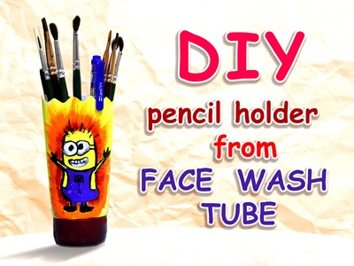 DIY : PENCIL HOLDER  FROM FACE WASH TUBE