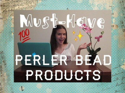 MUST HAVE Perler Bead Products.Things Every Perler Beader Should Have!!