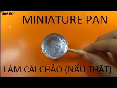 DIY Miniature Pan (REALY WORK) for Dollhouse. Đồ chơi trẻ em làm chảo nấu ăn cho búp bê. Ami DIY