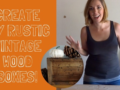 How to Make Rustic DIY Wood Boxes!